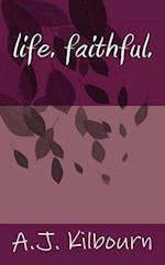 Life. Faithful. af A. J. Kilbourn