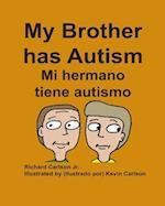 My Brother Has Autism Mi Hermano Tiene Autismo (English/Spanish)