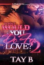 What Would You Do for Love 2