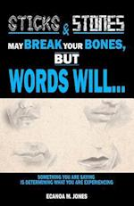 Sticks and Stones May Break Your Bones, But Words Will...