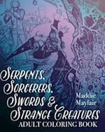 Serpents, Sorcerers, Swords and Strange Creatures Adult Coloring Book