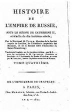 Histoire de L'Empire de Russie, Sous Le Regne de Catherine II Et a la Fin Du Dixhuitieme Siecle - Tome IV
