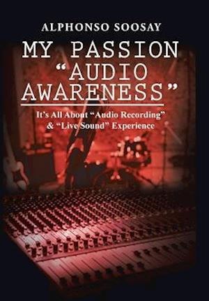 "My Passion ""Audio Awareness"": It's All About ""Audio Recording"" & ""Live Sound"" Experience"