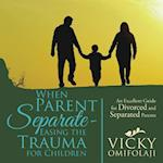 When Parent Separate - Easing the Trauma for Children