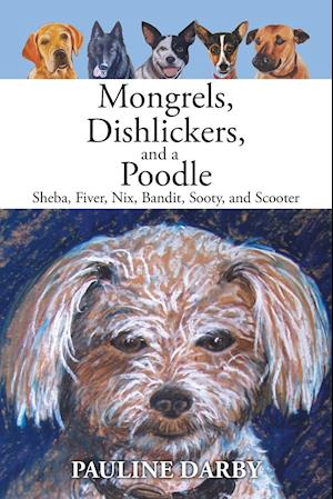 Bog, hæftet Mongrels, Dishlickers, and a Poodle: Sheba, Fiver, Nix, Bandit, Sooty, and Scooter af Pauline Darby