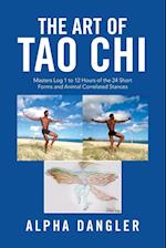 The Art of Tao Chi: Masters Log 1 to 12 Hours of the 24 Short Forms and Animal Correlated Stances