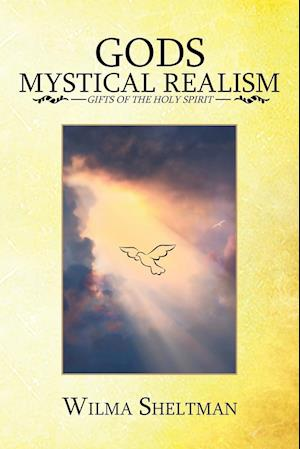 Bog, hæftet GODS MYSTICAL REALISM: GIFTS OF THE HOLY SPIRIT af Wilma Sheltman