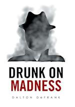 Drunk on Madness