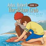 John, Robert and the Horseshoe Crab: Book II