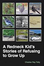 A Redneck Kid's Stories of Refusing to Grow Up