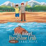 John, Robert and the Horseshoe Crab: Book I