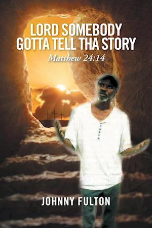 Bog, hæftet Lord Somebody Gotta Tell Tha Story af Johnny Fulton