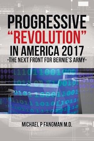Bog, paperback Progressive Revolution in America 2017 ! -The Next Front for Bernie's Army af Michael P Fangman M D