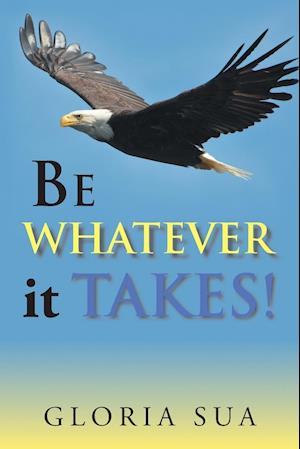 BE WHATEVER it TAKES!