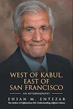 WEST OF KABUL, EAST OF SAN FRANCISCO: An Autobiography af Ehsan M. Entezar