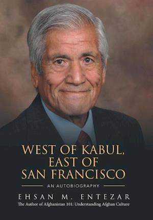 Bog, hardback WEST OF KABUL, EAST OF SAN FRANCISCO: An Autobiography af Ehsan M. Entezar