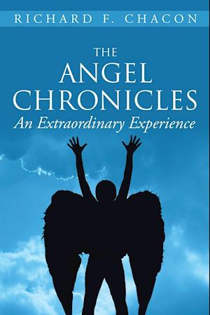 Bog, hæftet The Angel Chronicles: An Extraordinary Experience af Richard F. Chacon