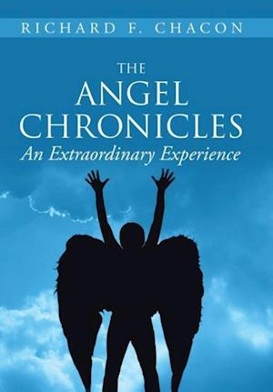 Bog, hardback The Angel Chronicles: An Extraordinary Experience af Richard F. Chacon