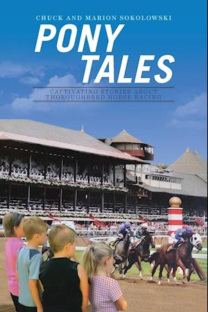 Bog, hæftet Pony Tales: Captivating Stories About Thoroughbred Horse Racing af Chuck and Marion Sokolowski