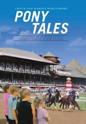 Bog, hardback Pony Tales: Captivating Stories About Thoroughbred Horse Racing af Chuck and Marion Sokolowski