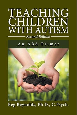 Bog, hæftet Teaching Children with Autism: An ABA Primer af Ph.D. C.Psych. Reynolds