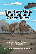 The Hare Gets Married and Other Tales: A Collection of Folktales from Zimbabwe