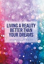 Living a Reality Better Than Your Dreams