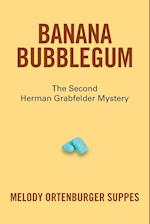 Banana Bubblegum: The Second Herman Grabfelder Mystery