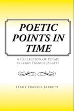 Poetic Points In Time: A Collection of Poems by Leroy Francis Jarrett