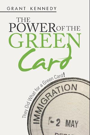 Bog, hæftet The Power of the Green Card: They Did What for a Green Card! af Grant Kennedy