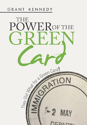 Bog, hardback The Power of the Green Card: They Did What for a Green Card! af Grant Kennedy