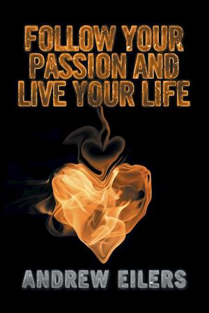Bog, paperback Follow Your Passion and Live Your Life af Andrew Eilers