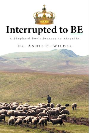 Bog, hæftet Interrupted To Be: A Shepherd Boy's Journey to Kingship af Dr. Annie B. Wilder