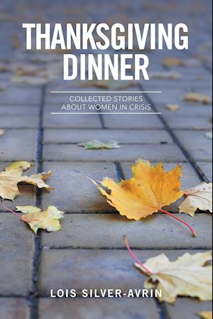 Bog, hæftet Thanksgiving Dinner: Collected Stories About Women in Crisis af Lois Silver- Avrin