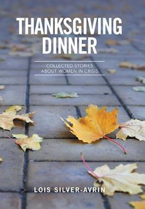 Bog, hardback Thanksgiving Dinner: Collected Stories About Women in Crisis af Lois Silver- Avrin