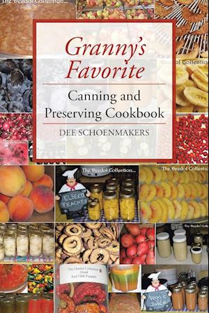 Bog, hæftet Granny's Favorite Canning and Preserving Cookbook af Dee Schoenmakers