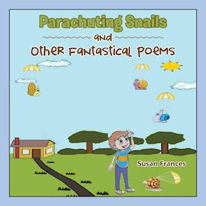 Bog, hæftet Parachuting Snails and Other Fantastical Poems af Susan Frances