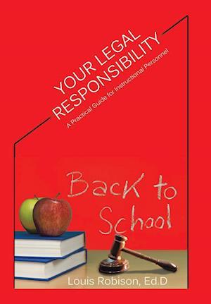 Bog, hardback Your Legal Responsibility: A Practical Guide for Instructional Personnel af Ed.D Louis Robison