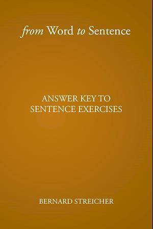 Bog, hæftet From Word to Sentence: ANSWER KEY TO SENTENCE EXERCISES af Bernard Streicher