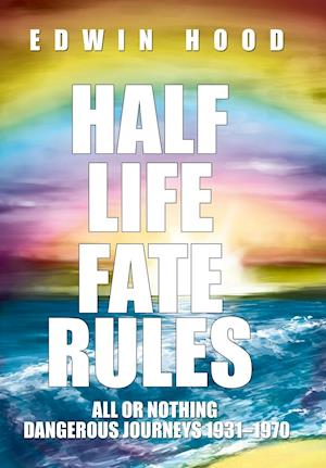 Half Life Fate Rules: All or Nothing Dangerous Journeys 1931-1970
