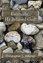 Eventually He Believed God!