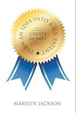 Turn an Idea Into A U.S. Patent/Create Money