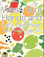 Wash Your Hands and Let's Get Fresh: Serve 10 for under $20