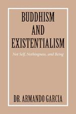 Buddhism and Existentialism: Not Self, Nothingness, and Being
