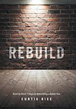 Rebuild: Brick by Brick 7 Steps to Rebuilding a Better You