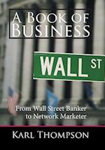 A Book of Business: From Wall Street Banker to Network Marketer