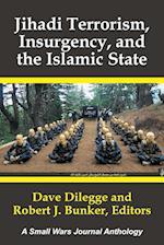 Jihadi Terrorism, Insurgency, and the Islamic State: A Small Wars Journal Anthology