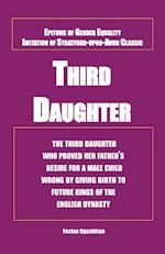 Third Daughter: The third daughter who proved her father's desire for a male child wrong by giving birth to future kings of the English dynasty.