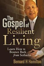 The Gospel of Resilient Living: Learn How to Bounce Back from Setbacks