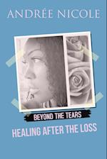 Beyond the Tears: Healing After the Loss